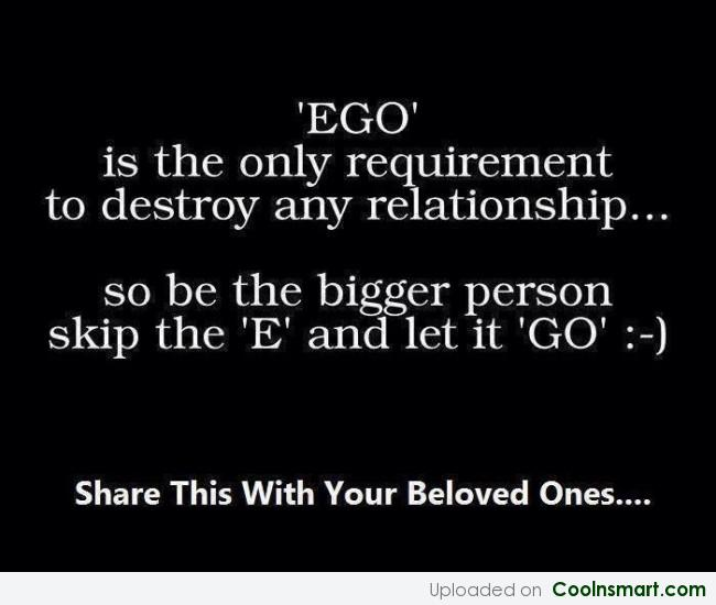 Relationship Quote: Ego is the only requirement to destroy...