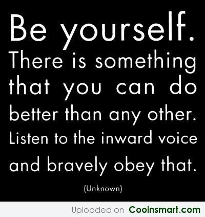Being Yourself Quote: Be Yourself. There is something that you...