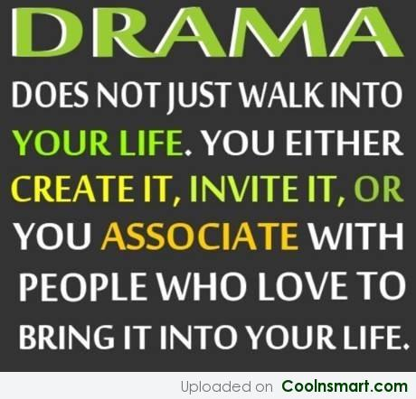 Wise Quote: Drama does not just walk into your...
