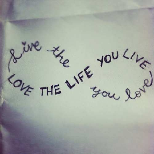 Inspirational Quote: Live the life you love. Love the...