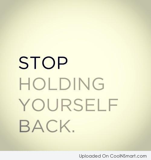 Inspirational Quote: Stop holding yourself back