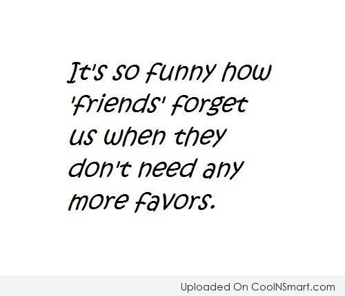 Friendship Quote: It's so funny how 'friends' forget us...