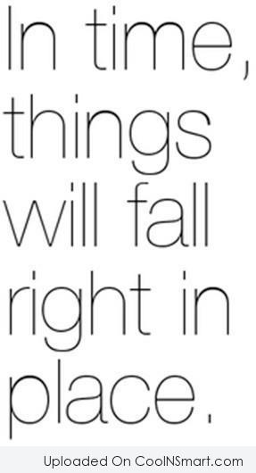 Hope Quote: In time, things will fall right in...