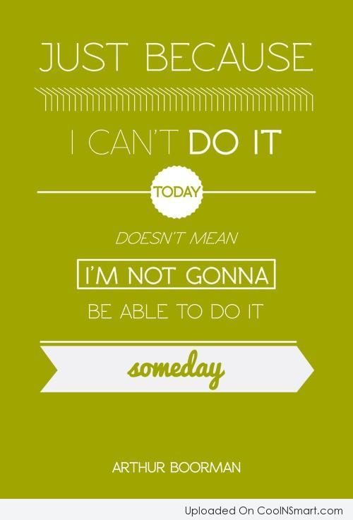 Perseverance Quote: Just because I can't do it today...