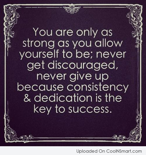 Consistency Quote: You are only as strong as you...