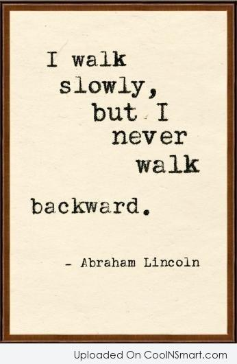 Wise Quote: I walk slowly, but I never walk...