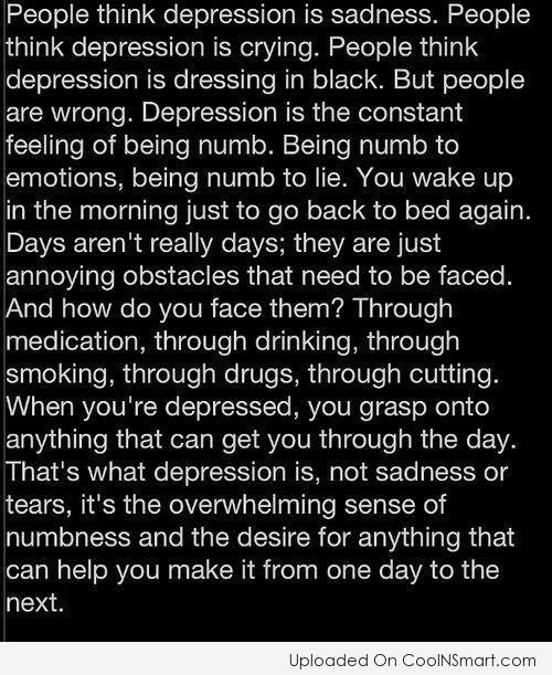 Depression Quote: People think depression is sadness.People think depression...