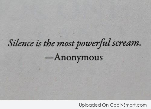 Silence Quote: Silence is the most powerful scream.