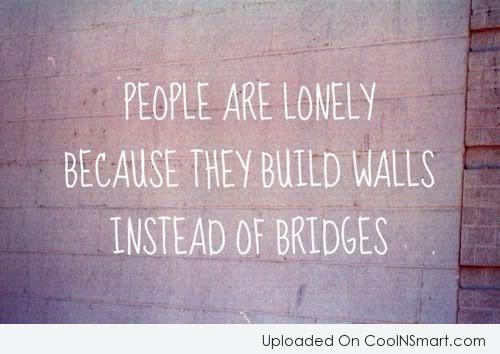Loneliness Quote: People are lonely because they build walls...