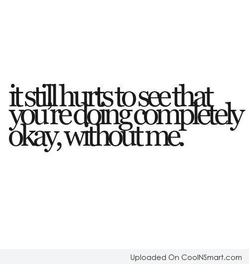It still hurts to see that you're...