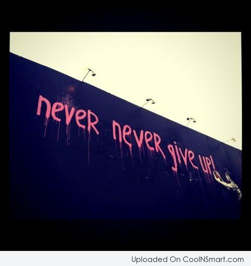Giving Up Quote: Never never give up!