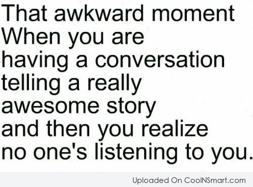 Funny Awkward Moments Quote: That awkward moment when you are having...