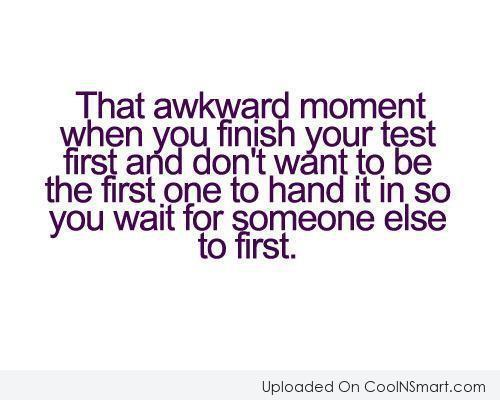 Funny Awkward Moments Quote: That awkward moment when you finish your...