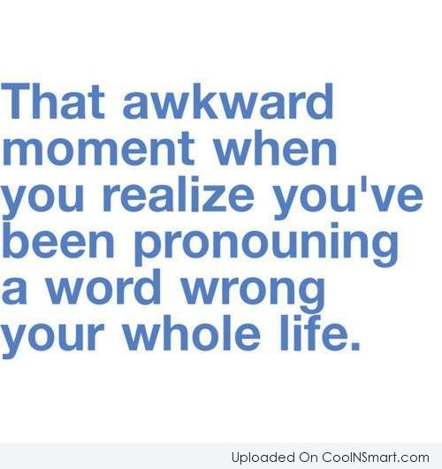 Funny Awkward Moments Quote: That awkward moment when you realize you've...