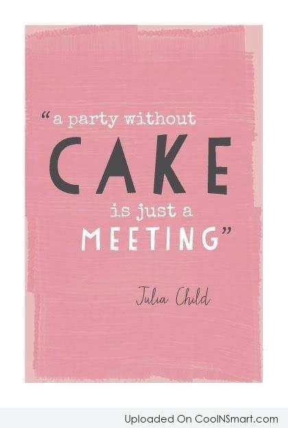 Food Quote: A party without a cake is just...