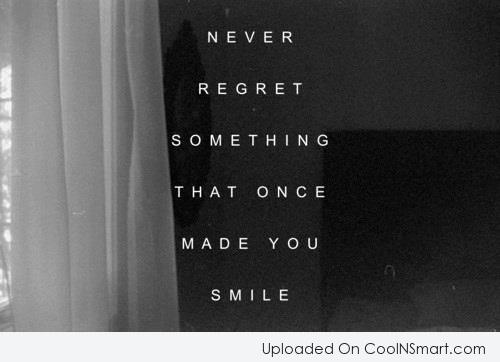 Regret Quote: Never regret something that once made you...
