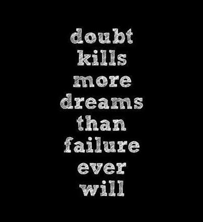 Failure Quote: Doubt kills more dreams than failure ever...