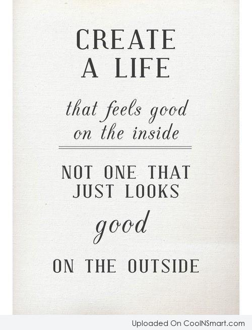 Life Quote: Create a life that feels good on...