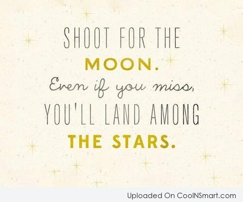 Inspirational Quote: Shoot for the moon. Even if you...
