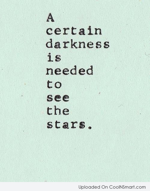 Quote: A certain darkness is needed to see...