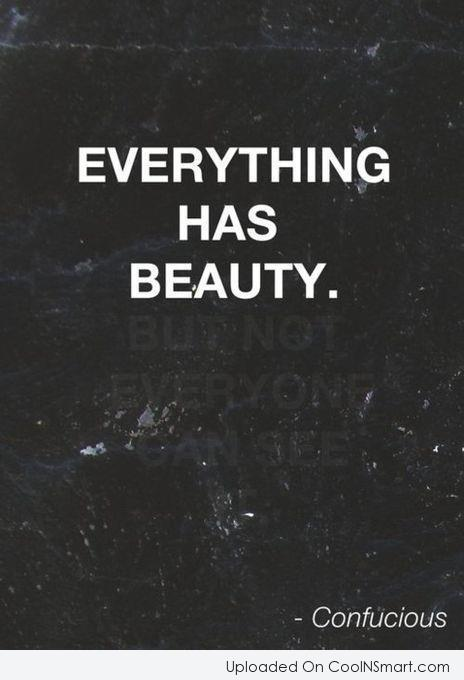 Quote: Everything has beauty but not everyone can...