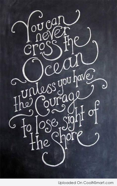 Courage Quote: You can never cross the ocean unless...