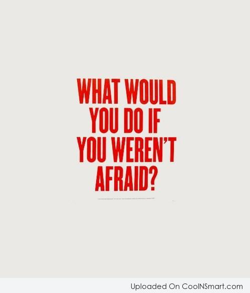 Confidence Quote: What would you do if you weren't...