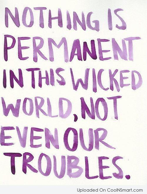 Cheer Up Quote: Nothing is permanent is this wicked world,...