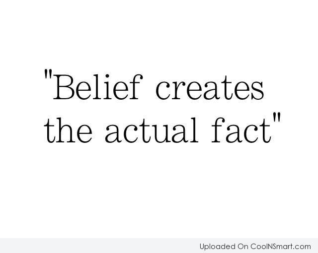 Belief Quote: Belief creates the actual fact.
