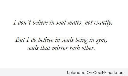 Anniversary Quote: I don't believe in soul mates, not...