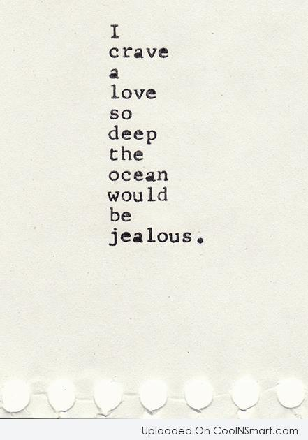 Love Quote: I crave a love so deep the...