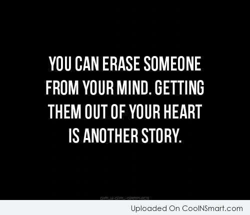 Break Up Quote: You can erase someone from your mind....