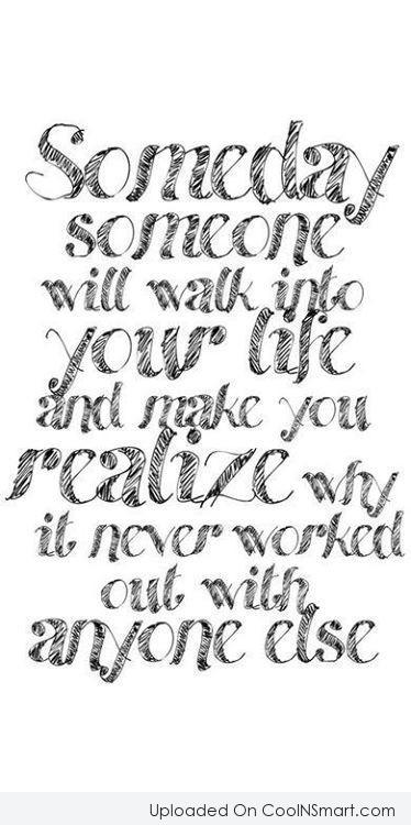 Break Up Quote: Someday someone will walk into your life...