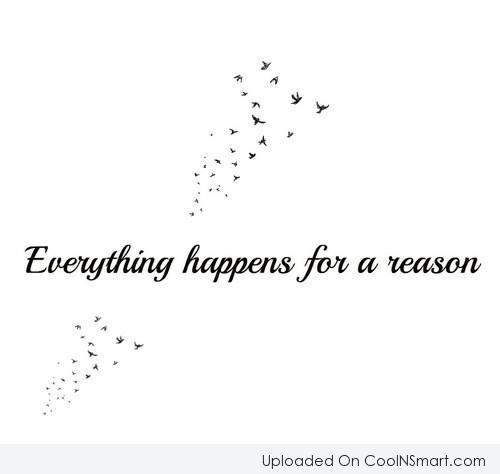 Life Quote: Everything happens for a reason.