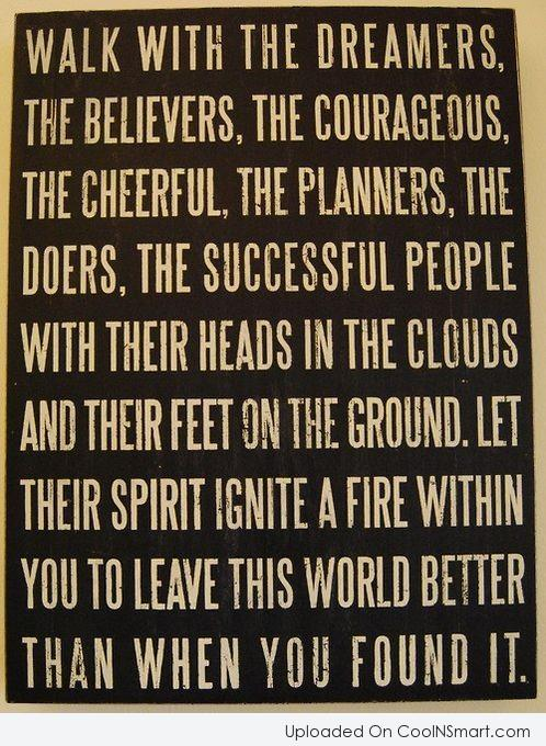 Inspirational Quote: Walk with the dreamers, the believers, the...