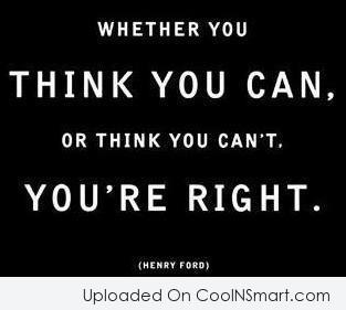 Quote: Whether you think you can, or think...