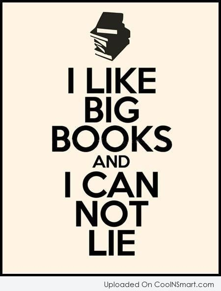 Book Quote: I like big books and I can...