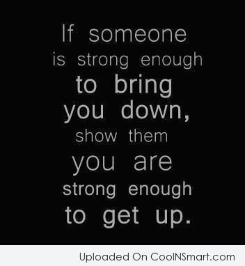 Self Help Quote: If someone is strong enough to bring...