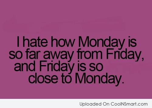 Job Quote: I hate how Monday is so far...