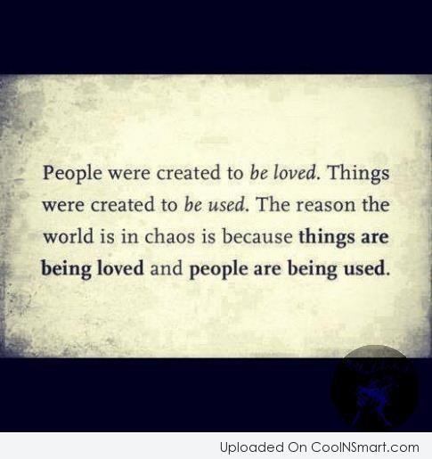 People Quote: People were created to be loved. Things...