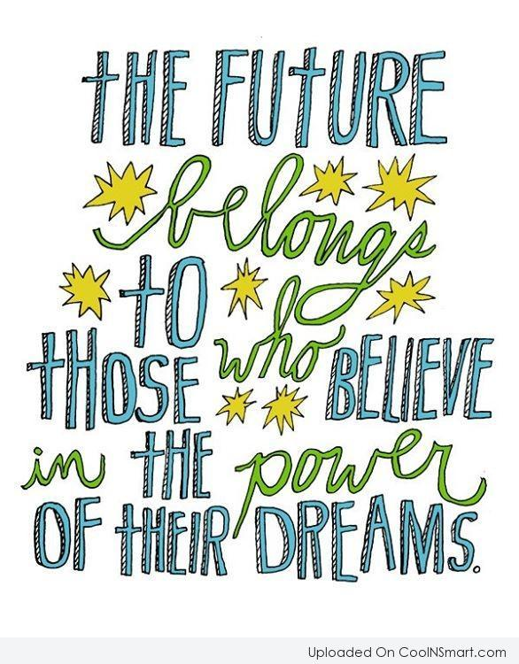 Future Quote: The future belongs to those who believe...