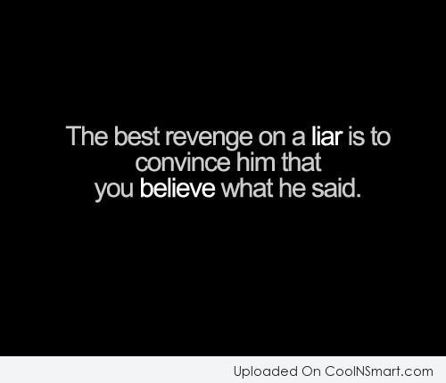 Lie Quote: The best revenge on a liar is...