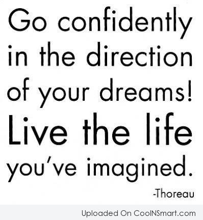 Life Quote: Go confidently in the direction of your...