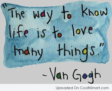 Life Quote: The way to know life is to...