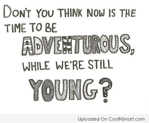 Age Quote: Don't you think now is the time...