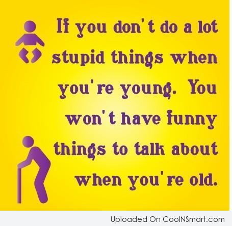 Age Quote: If you don't do a lot of...