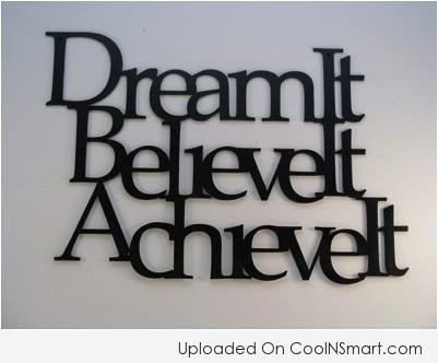 Dream Quote: Dream It. Believe It. Achieve It.