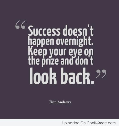 Success Quote: Success doesn't happen overnight. Keep an eye...