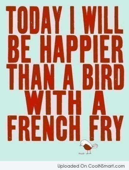 Happiness Quote: Today I will be happier than a...