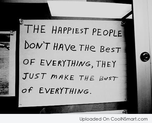 Happiness Quote: The happiest people don't have the best...